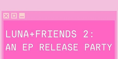 Luna + Friends 2: An EP Release Party tickets