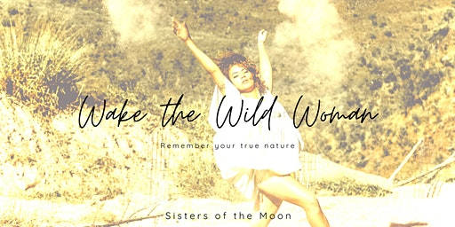 Wake the Wild Woman | Sisters of the Moon