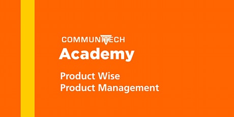 Communitech Academy: Product Wise Product Management - Spring 2020 tickets