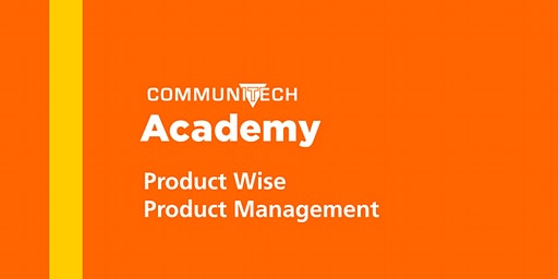 Communitech Academy: Product Wise Product Management - Spring 2020