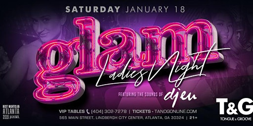 GLAM -- LADIES NIGHT Saturday at Tongue and Groove with DJ EU!