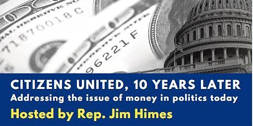 Roundtable with Rep. Jim Himes -- Citizens United, 10 years later.