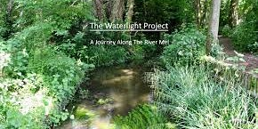 Waterlight, A Journey Down the River Mel