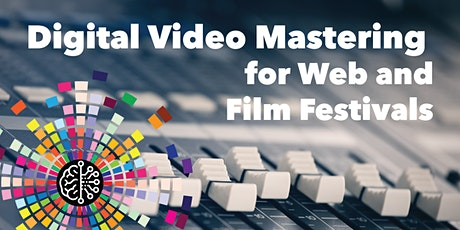 Digital Video Mastering for Web and Film Festivals tickets