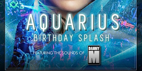 AQUARIUS Birthday Celebration at TONGUE and GROOVE with DJ DANNY M tickets