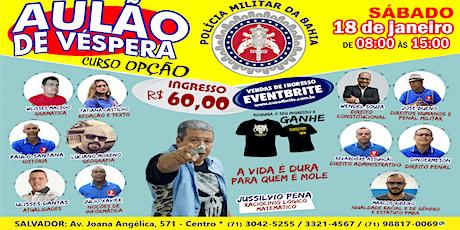 AULÃO DE VÉSPERA - SOLDADO PMBA -  18 DE JANEIRO - SÁBADO - CURSO OPÇÃO ingressos