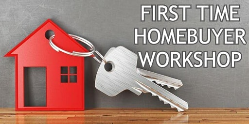 First Time Home Buyer Workshop
