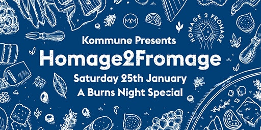 Kommune Presents: Homage2Fromage. A Burns Night Special
