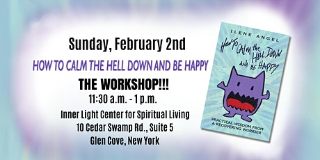 How to Calm the Hell Down and Be Happy Workshop! tickets