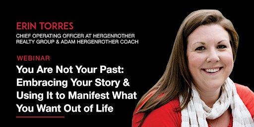 FREE WEBINAR: You Are Not Your Past - Embracing Your Story & Using It to Manifest What You Want Out of Life
