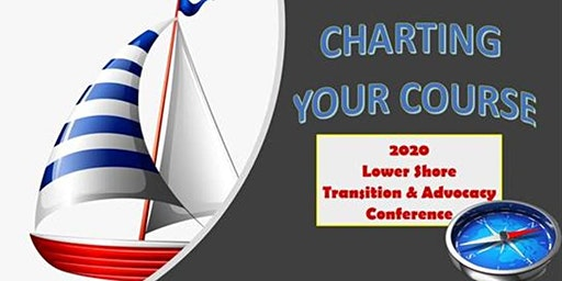 Charting Your Course - The 2020 Lower Shore Transition and Advocacy Conference