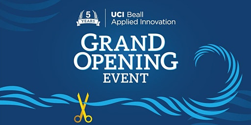 UCI Beall Applied Innovation: 5 Year Celebration and Grand Opening Event