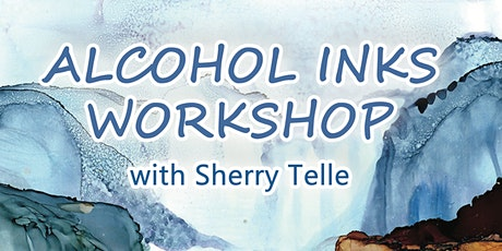 Alcohol Inks Workshop with Sherry Telle tickets
