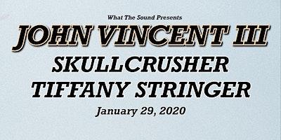 What The Sound Presents: John Vincent III, Skullcrusher, Tiffany Stringer