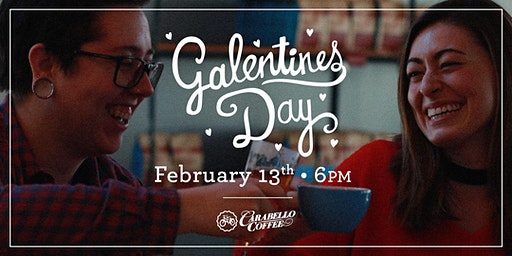 February 13th Galentine's Day @ 6pm