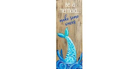 Mermaid on wooden sign Paint Sip Wine Art Maker Class tickets