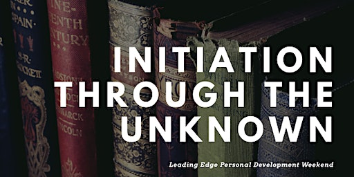 Personal Development Weekend Event - Initiation Through The Unknown