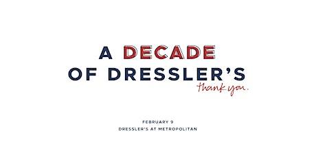 A Decade of Dressler's tickets