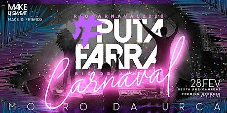 P U T A F A R R A : Carnaval : RIO : 28.02 : Morro da Urca ingressos