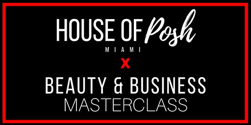 House of Posh Miami X Beaty & Business MasterClass