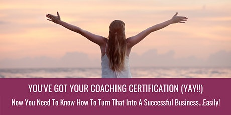 You've Got Your Coaching Certification...Now What? {FREE Online Event} tickets