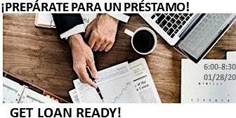¡PREPÁRATE PARA UN PRÉSTAMO! GET LOAN READY!