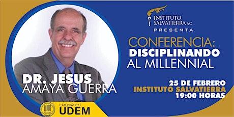 Disciplinando al Millennial con el Dr. Jesús Amaya Guerra entradas