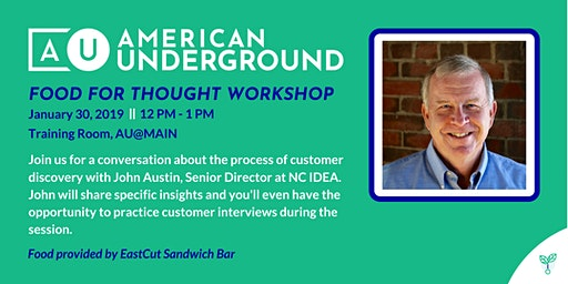 Food for Thought Workshop: Customer Discovery with John Austin