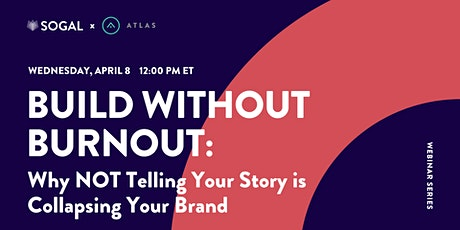 Build Without Burnout: Tell Your Brand Story [Webinar] tickets