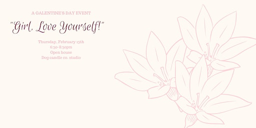 """""""Girl, Love Yourself"""": A Galentine's Day Event"""