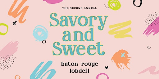 2nd Annual Savory and Sweet: Baton Rouge - Lobdell