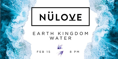 NÜLOVE: Earth Kingdom : WATER (Feb 15) tickets