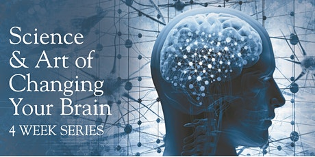 Science & Art of Changing Your Brain 4 Week Series tickets