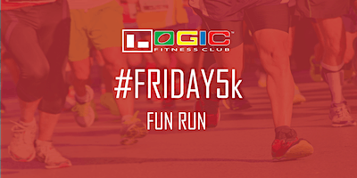 Logic Fitness Club's #Friday5k Fun Run