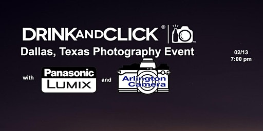 Drink and Click ® Dallas, TX Event with Panasonic and Arlington Camera