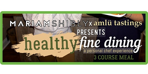 Mariam Shibly x Amlu Tastings - A Personal Chef Experience, Healthy Fine Dining