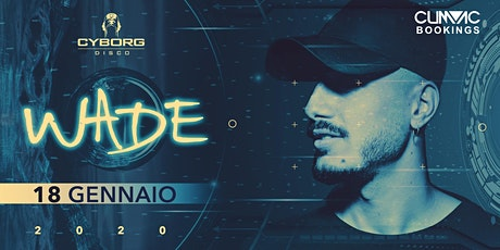 WADE at Cyborg DiscoClub biglietti