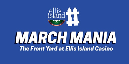 March Mania at Ellis Island Casino