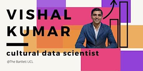 Talk with Cultural Data Scientist Vishal Kumar tickets