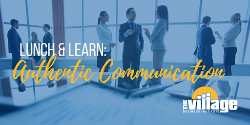 Lunch and Learn: Authentic Communication