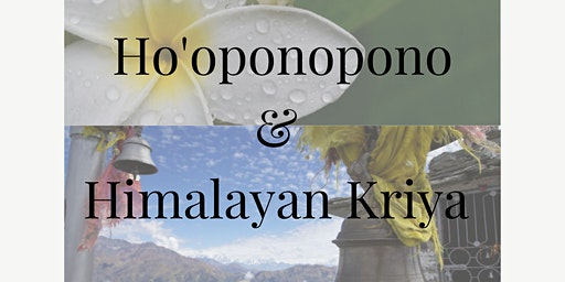 Ho'oponopono & Himalayan Kriya