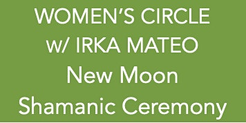 WOMEN'S CIRCLE | NEW MOON SHAMANIC CEREMONY FOR THE DIVINE FEMININE