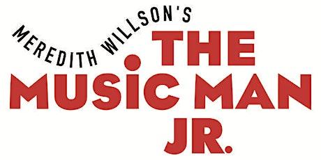 Music Man, Jr -  Thurs. 4:30 show tickets