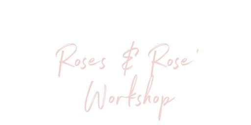 Roses & Rose' Workshop