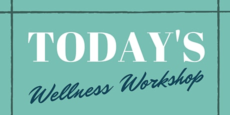 Today's Wellness Workshop - Manage Anxiety, Stress & Overwhelm tickets