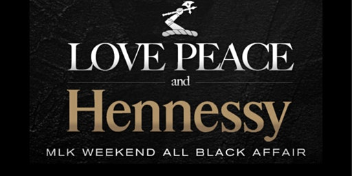 LOVE PEACE AND HENNESSY