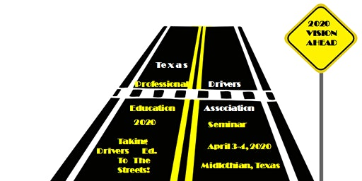 TX Prof. Drivers Ed. Assoc. Spring Seminar 2020 Taking To The Streets 2020