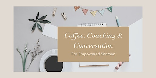 FEB Coffee, Coaching & Conversations for Empowered Women