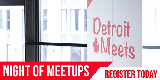 Detroit Meets Presents: A  Night Of Meetups in February
