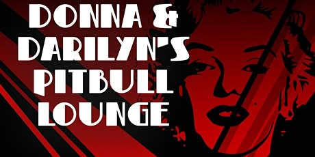 DONNA and DARILYN'S  PITBULL LOUNGE tickets